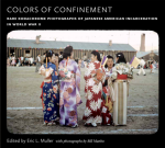 Colors of Confinement: Rare Kodachrome Photographs of Japanese American Incarceration