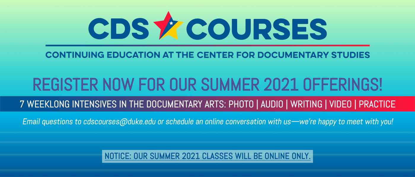 A banner reading: CDS Courses, Register now for our Summer 2021 Offerings! 7 Weeklong intensives in the documentary arts.
