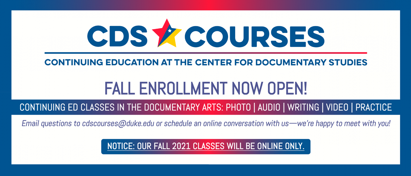 CDS Courses. Fall Enrollment Now Open! Continuing Ed Classes in the Documentary Arts: Photo, Audio, Writing, Video, Practice.