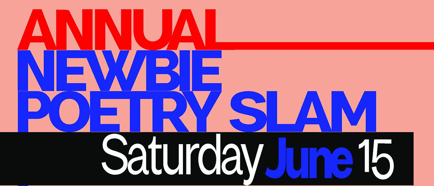 A Banner advertising the Annual Newbie Poetry Slam Saturday June 15
